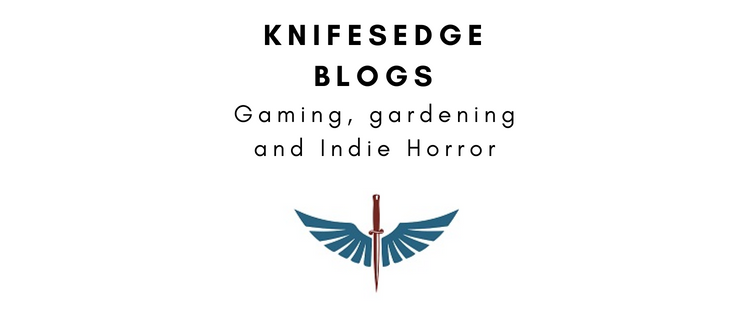 Knifesedge Blogs: Gaming, Gardening and Indie Horror!