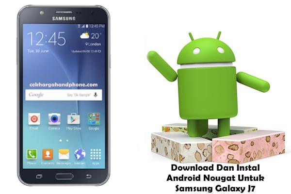 Download Dan Instal Android Nougat Untuk Samsung Galaxy J7