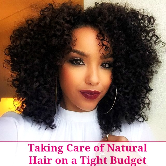 6 Tips For Taking Care of Natural Hair on a Tight Budget