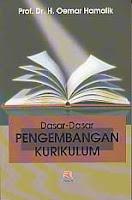 DASAR-DASAR PENGEMBANGAN KURIKULUM Pengarang : Prof. Dr. H. Oemar Hamalik Penerbit : PT. Remaja Rosdakarya, Bandung