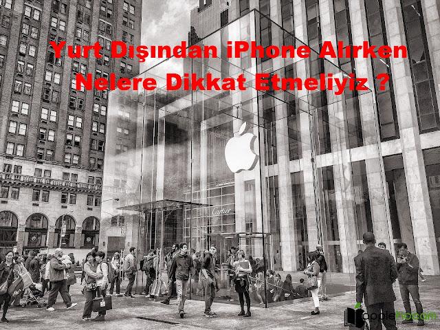Yurt-Dısından-iPhone-Alirken-Nelere-Dikkat-Etmeliyiz