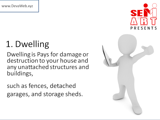 Dwellingis Pays for damage or destruction to your house and any unattached structures and buildings, such as fences, detached garages, and storage sheds.