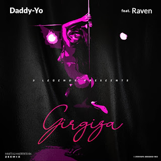 MUSIC: Girgiza - Daddy_Yo ft Raven