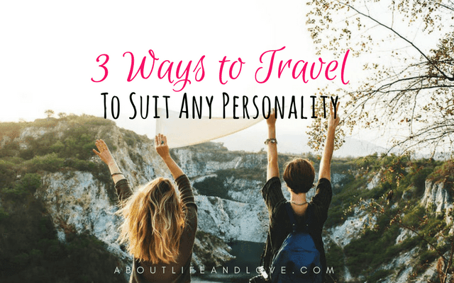 3 Ways to Travel to Suit Any Personality