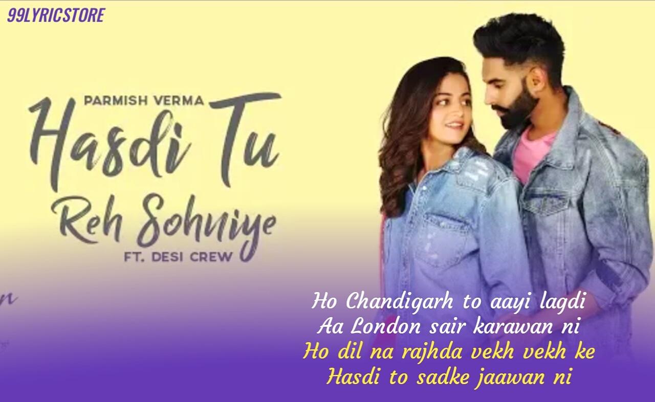 Hasdi Tu Reh Sohniye Punjabi Song Lyrics Sung by Parmish Verma and Goldy Desi Crew from movie Dil Diyan Gallan