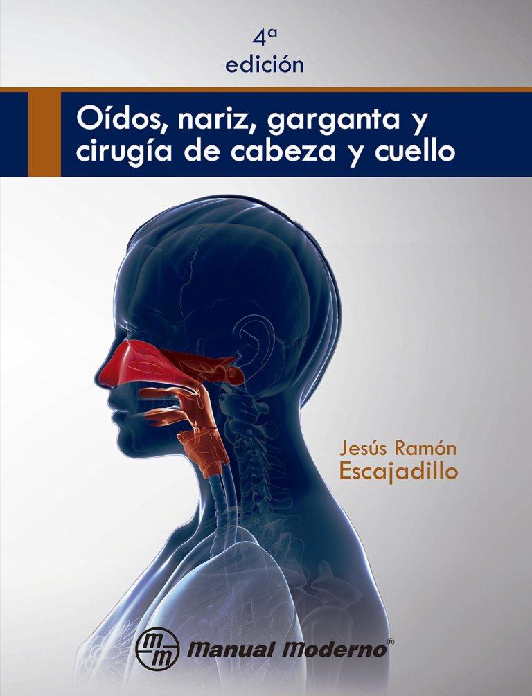 Oídos, nariz, garganta y cirugía de cabeza y cuello, 4ta Edición – Jesús Ramón Escajadillo