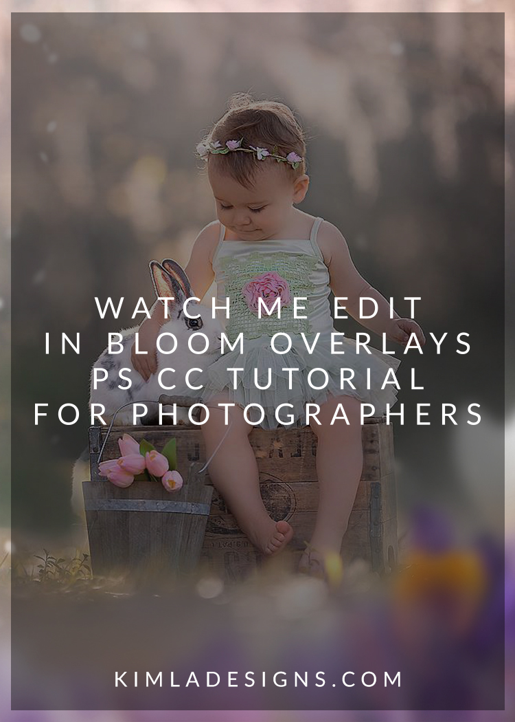 Watch Me Edit - In Bloom Overlays Free Photoshop CC Tutorial for Photographers