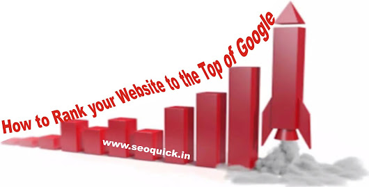 How to Rank your Website to the Top of Google - seo quick