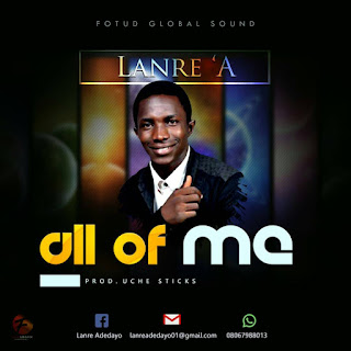 Music: Lanre A – All Of Me (Prod Sticks)