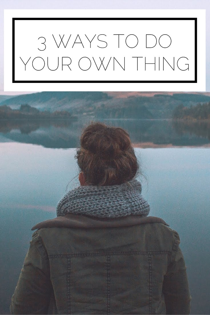 3 Ways To Do Your Own Thing