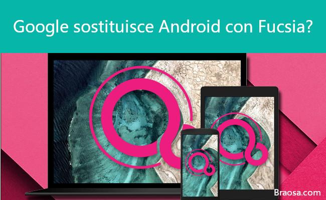 Google sostituisce Android con Fucsia? Forse, ma non per molto tempo