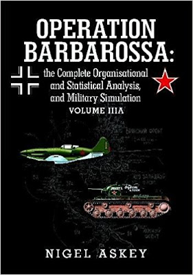 Operation Barbarossa: The Complete Organisational and Statistical Analysis, and Military Simulation, Vol. IIIA
