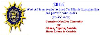 2016 WAEC GCE Time Table: November/December WAEC GCE Exam Time Table price in nigeria