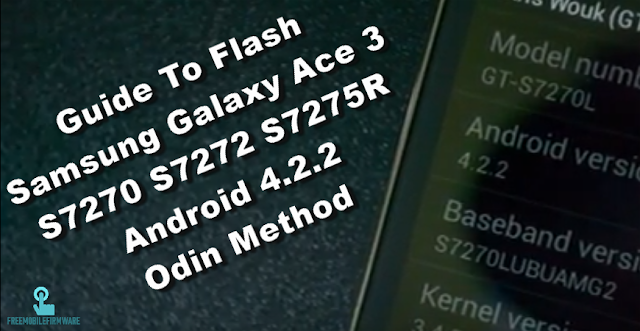 Guide To Flash Samsung Galaxy Ace 3 S7270 S7272 S7275R Android 4.2.2 Odin Method