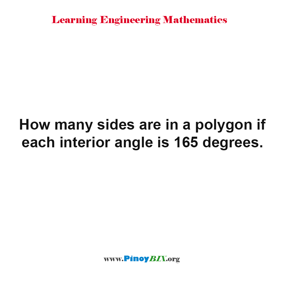 How many sides are in a polygon if each interior angle is 165 degrees.