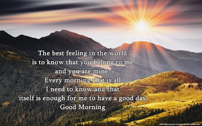 cute good morning sms: the best feeling in the world is to know that you belong to me and you are mine.