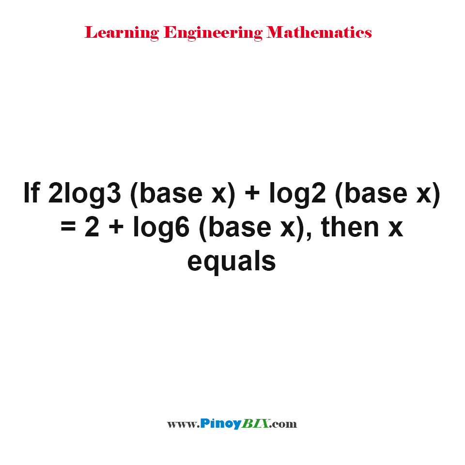 If 2log3 (base x) + log2 (base x) = 2 + log6 (base x), then x equals