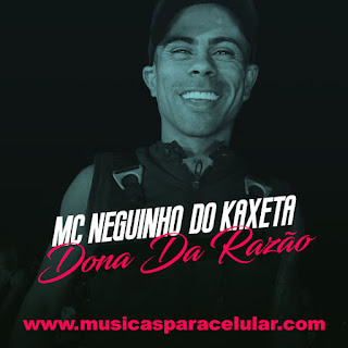 Baixar Música Dona Da Razão - MC Neguinho do Kaxeta