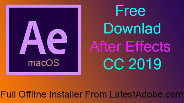 Adobe After Effects CC 2019 Free Download Full version for macOS - LatestAdobe