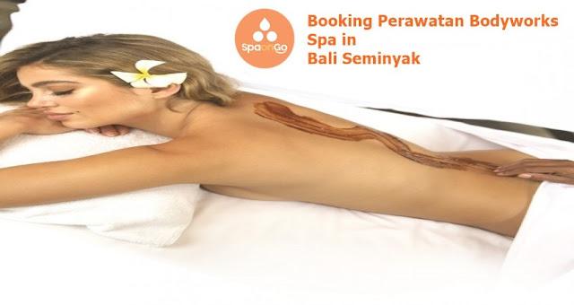 Cari Bodyworks spa in Seminyak Yang Berkualitas