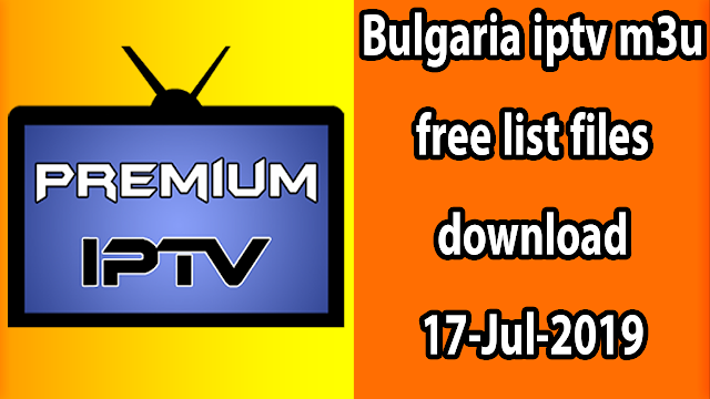 Bulgaria iptv m3u free list files download 17-Jul-2019