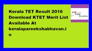 Kerala TET Result 2016 Download KTET Merit List Available At keralapareekshabhavan.in