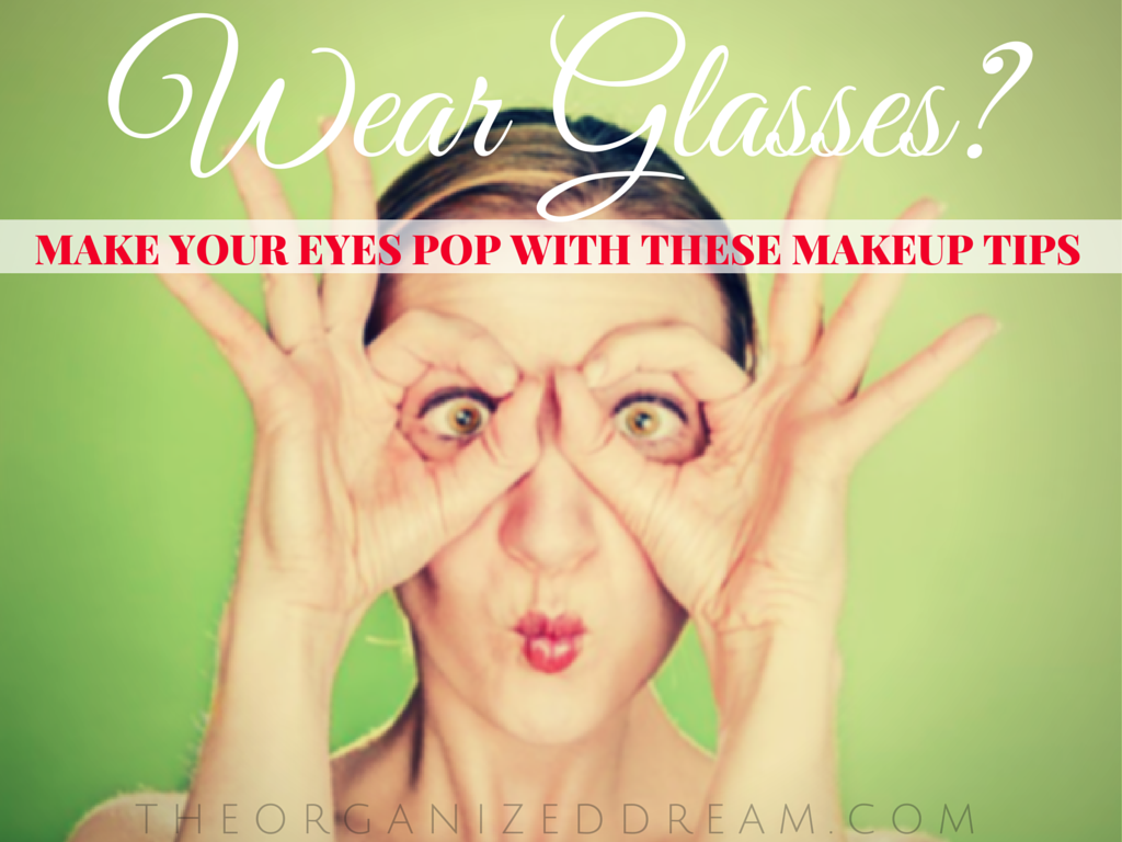 2a4f2de4df1 Wear Glasses  Makeup Tips   Tricks to Try - The Organized Dream