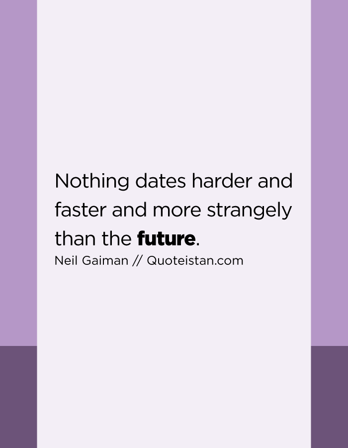 Nothing dates harder and faster and more strangely than the future.