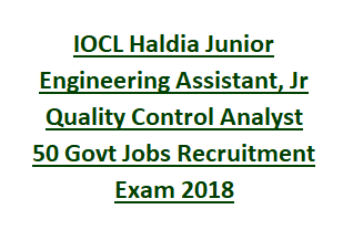 IOCL Haldia Junior Engineering Assistant, Jr Quality Control Analyst 50 Govt Jobs Recruitment Exam 2018