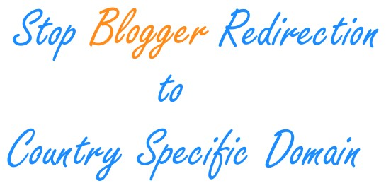 Stop Blogger Redirection to Country Specific Domain