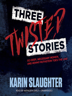 Three Twisted Stories: Go Deep, Necessary Women, Remmy Rothstein Toes the Line by Karin Slaughter