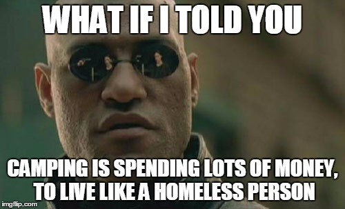 What if I told you camping is spending lots of money to live like a homeless person - Matrix - Funny camping memes and real life story -- city dogs hate camping!  Hilarious humor post for dog or nature lovers! via Devastate Boredom