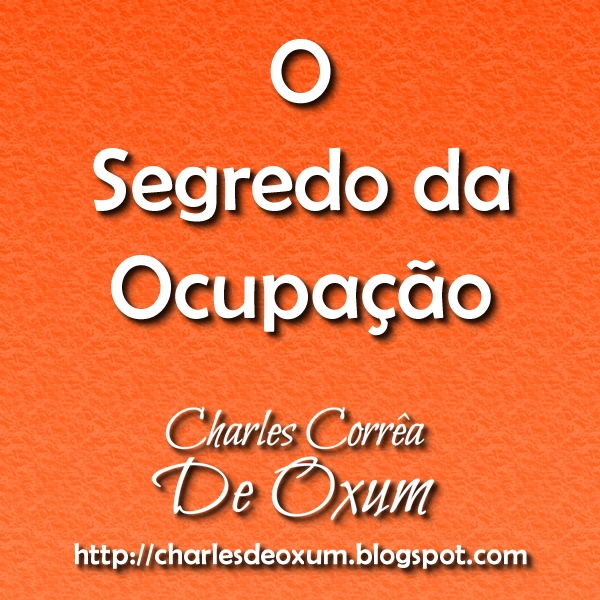 O Segredo da Ocupação - Charles Corrêa D' Oxum