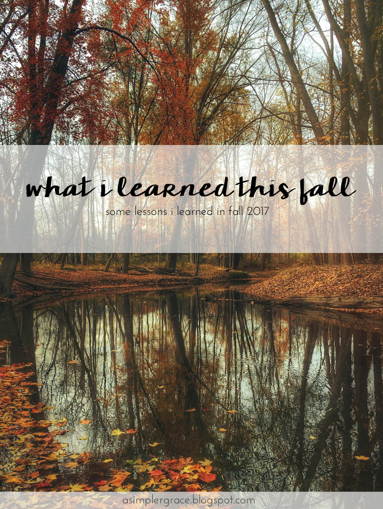 I'm sharing the lessons I learned this fall. #whatIlearned What I Learned | Fall 2017 - A Simpler Grace