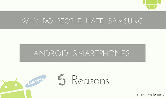 Why I Hate Samsung Android Phones - 5 Reasons