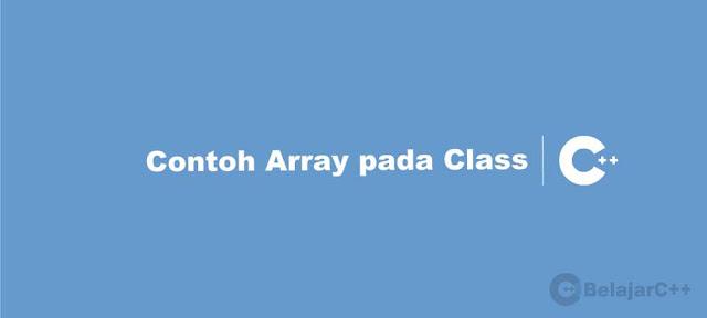 Contoh Array pada Class C++ - Belajar C++