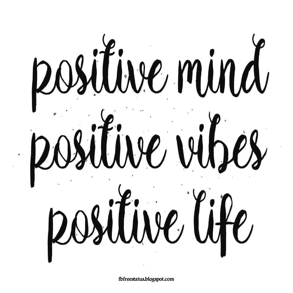 Postive mind, Postive vibes, Postive life.