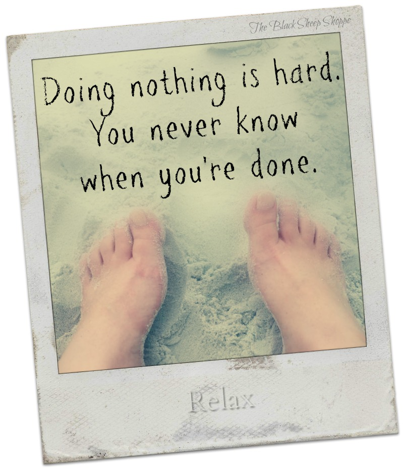 Doing nothing is hard. You never know when you're done.