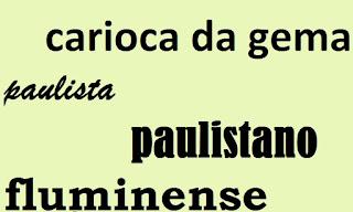 carioca da gema, fluminense, paulista, paulistano