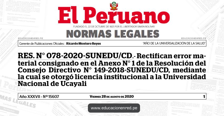 RES. N° 078-2020-SUNEDU/CD.- Rectifican error material consignado en el Anexo N° 1 de la Resolución del Consejo Directivo N° 149-2018-SUNEDU/CD, mediante la cual se otorgó licencia institucional a la Universidad Nacional de Ucayali