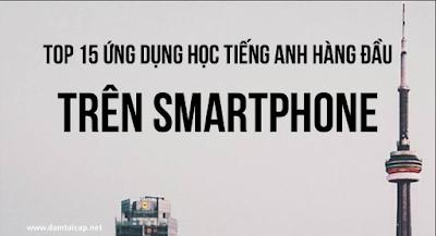TOP 15 Ứng dụng tiếng Anh hàng đầu trên Smartphone