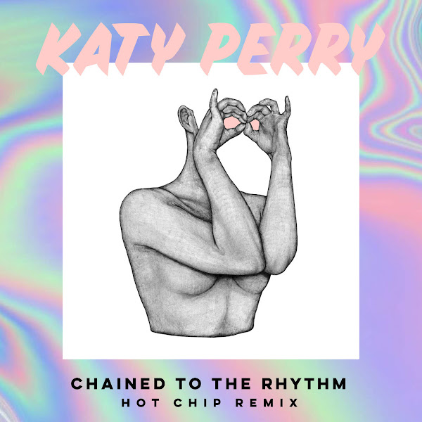 Katy Perry - Chained to the Rhythm (feat. Skip Marley) [Hot Chip Remix] - Single Cover