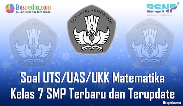 pada kesempatan kali ini kakak ingin berbagi bebebrapa soal yang mungkin akan dibutuhkan  Lengkap - Kumpulan Soal UTS/UAS/UKK Matematika Kelas 7 SMP/MTs Terbaru dan Terupdate