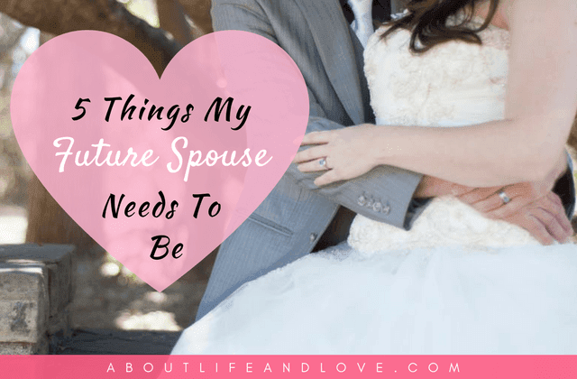 5 Things My Future Spouse Needs To Be