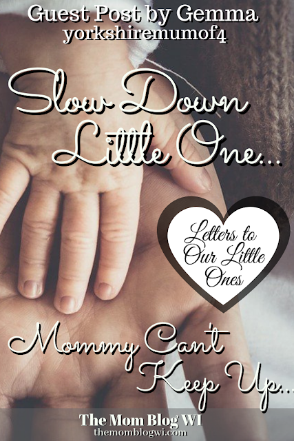 Letters to Our Little Ones | Guest Post by yorkshiremumof4 | Slow Down Baby | The Mom Blog WI | Guest Blog Post, a heartfelt letter to our little ones who aren't so little anymore. #GuestBlogging #MomBlogger #MomLife #Babies #Toddlers #Parenting #Letters