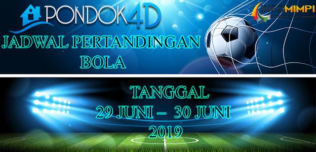 JADWAL  PERTANDINGAN BOLA TANGGAL 29 JUNI –  30 JUNI 2019