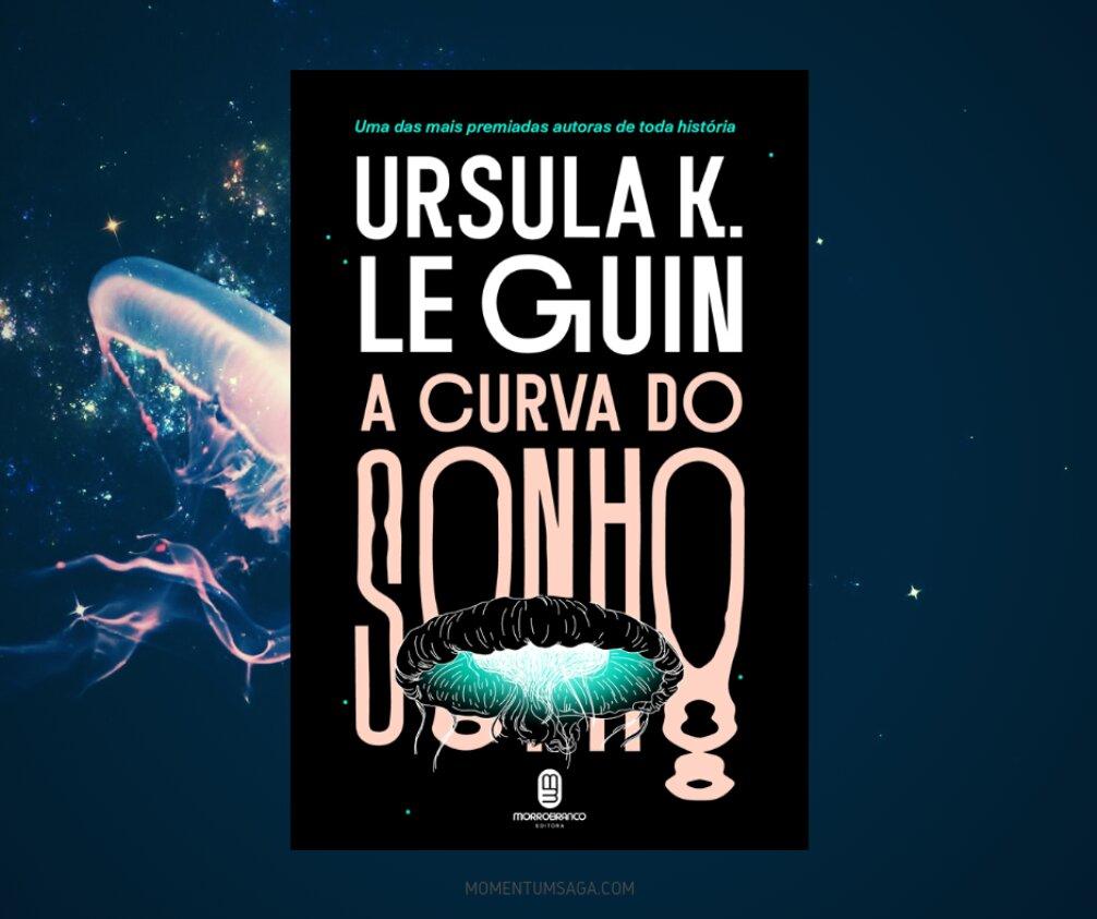 Resenha: A curva do sonho, de Ursula K. Le Guin