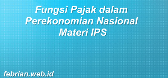 Fungsi Pajak dalam Perekonomian Nasional Materi IPS