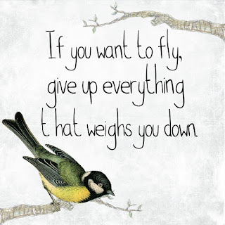 If you want to fly, give up everything that weights you down