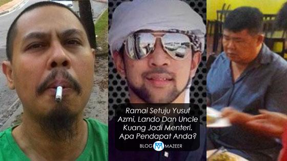 Ramai Setuju Yusuf Azmi, Lando Dan Uncle Kuang Jadi Menteri. Apa Pendapat Anda?